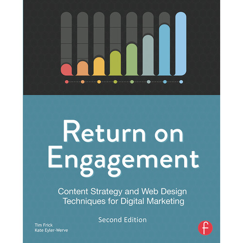 Focal Press Book: Return on Engagement: Content Strategy and Web Design Techniques for Digital Marketing (2nd Edition)