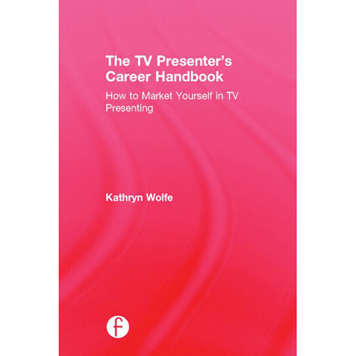 Focal Press Book: The TV Presenter's Career Handbook: How to Market Yourself in TV Presenting