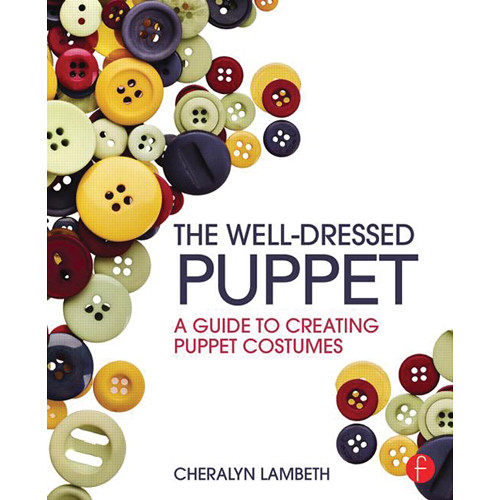 Focal Press Book: The Well-Dressed Puppet: A Guide to Creating Puppet Costumes (Paperback)