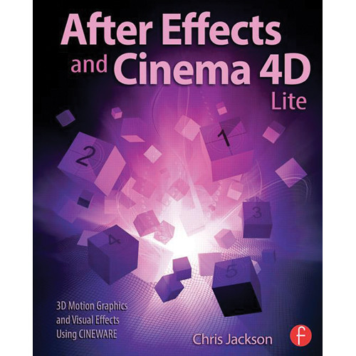 Focal Press Book: After Effects and Cinema 4D Lite: 3D Motion Graphics and Visual Effects Using CINEWARE
