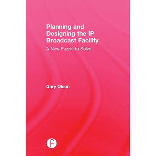 Focal Press Hardcover: Planning and Designing the IP Broadcast Facility: A New Puzzle to Solve