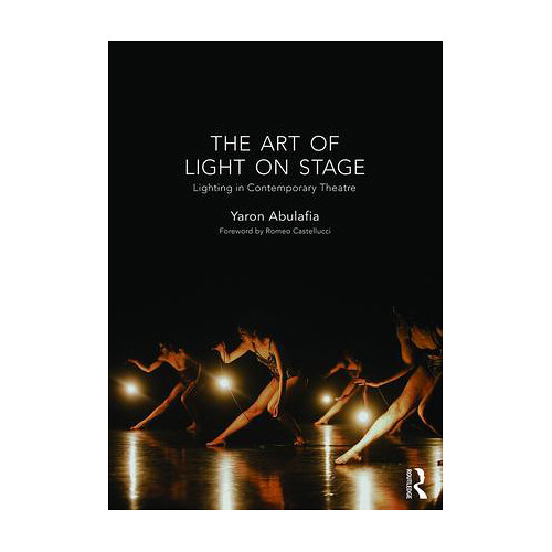 Focal Press Book: The Art of Light on Stage: Lighting in Contemporary Theatre (Paperback)