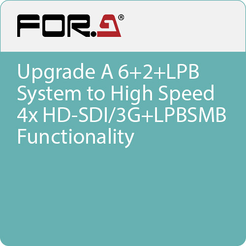 For.A Upgrade A 6+2+LPB System to High Speed 4x HD-SDI/3G+LPBSMB Functionality