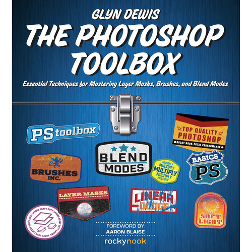 Glyn Dewis The Photoshop Toolbox: Essential Techniques for Mastering Layer Masks, Brushes, and Blend Modes