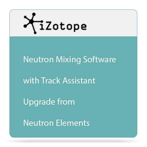 iZotope Neutron Mixing Software with Track Assistant Plug-In (Upgrade from Neutron Elements, Download)