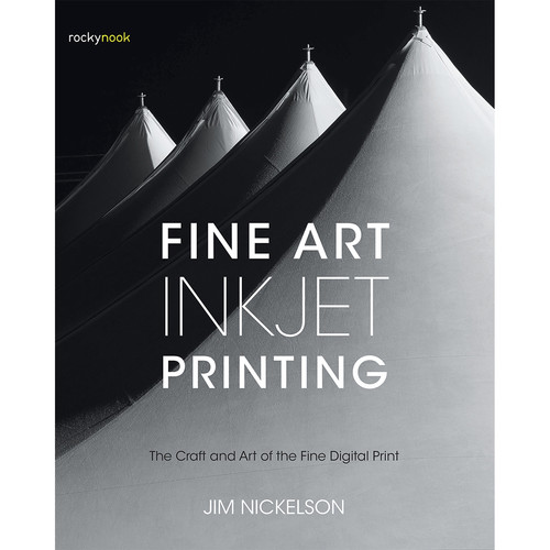 Jim Nickelson Book: Fine Art Inkjet Printing: The Craft and Art of the Fine Digital Print
