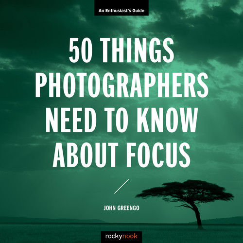John Greengo Book: 50 Things Photographers Need to Know About Focus