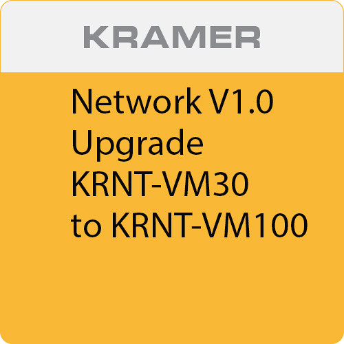 Kramer Network V1.0 Upgrade KRNT-VM30 to KRNT-VM100