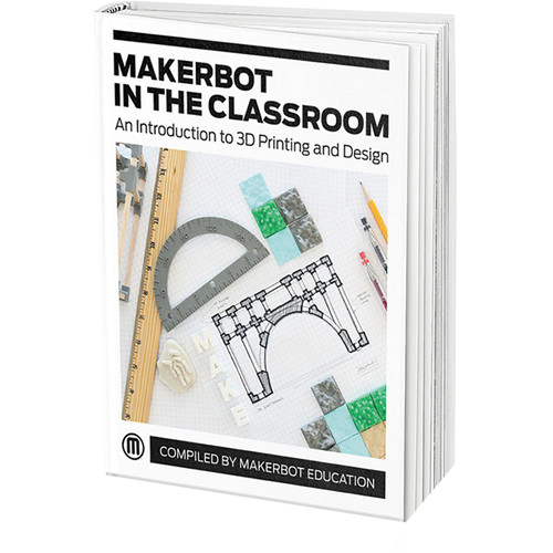 MakerBot E-Book: MakerBot in the Classroom - An Introduction to 3D Printing and Design (Download)