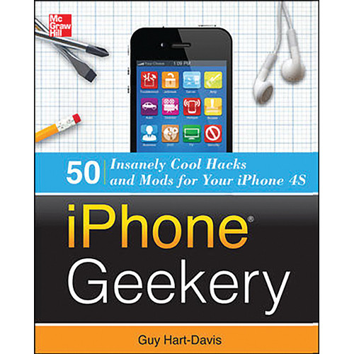 McGraw-Hill Book: iPhone Geekery: 50 Insanely Cool Hacks and Mods for Your iPhone 4S (1st Edition)