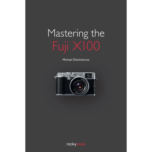 Michael Diechtierow Mastering the Fuji X100