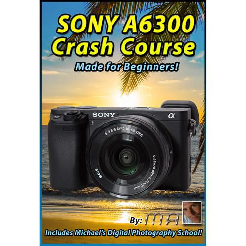 Michael the Maven DVD: Sony a6300 Crash Course Training Tutorial