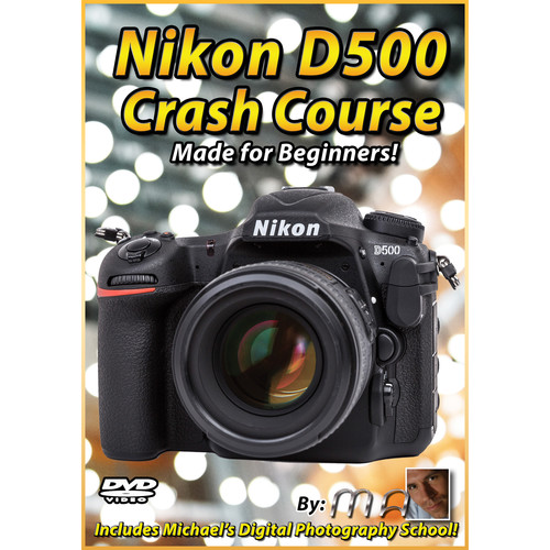Michael the Maven DVD: Nikon D500 Crash Course