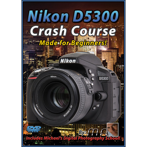Michael the Maven DVD: Nikon D5300 Crash Course
