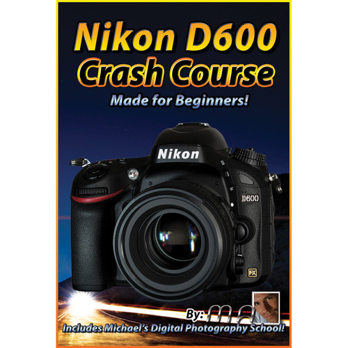 Michael the Maven DVD: Nikon D600 Crash Course