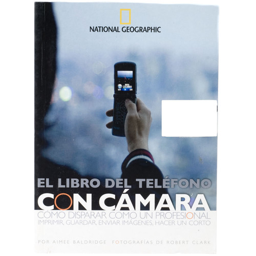 National Geographic Spanish Version:The Camera Phone Book: Secrets to Making Better Pictures by Aimee Baldridge