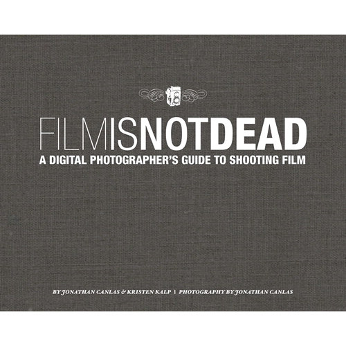 New Riders E-Book: Film Is Not Dead: A Digital Photographer's Guide to Shooting Film (First Edition)