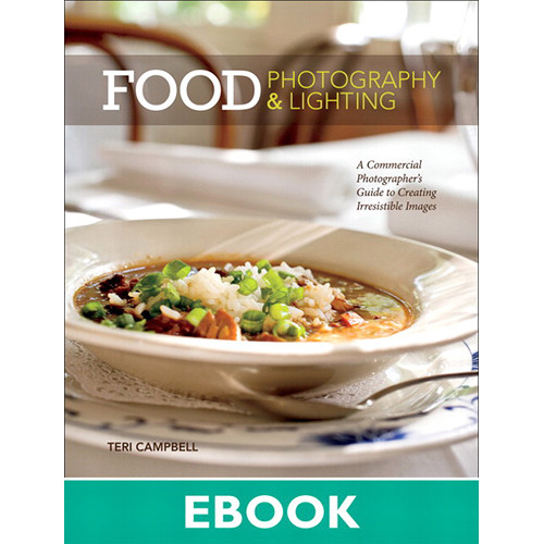 New Riders E-Book: Food Photography & Lighting: A Commercial Photographer's Guide to Creating Irresistible Images (First Edition)