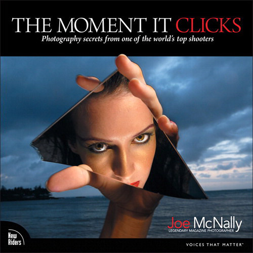 New Riders The Moment It Clicks: Photography Secrets From One of the World's Top Shooters (Electronic Download)