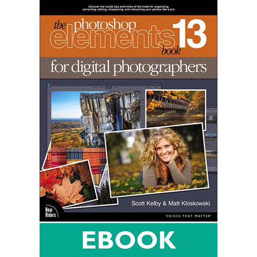 New Riders The Photoshop Elements 13 Book for Digital Photographers (Electronic Download)