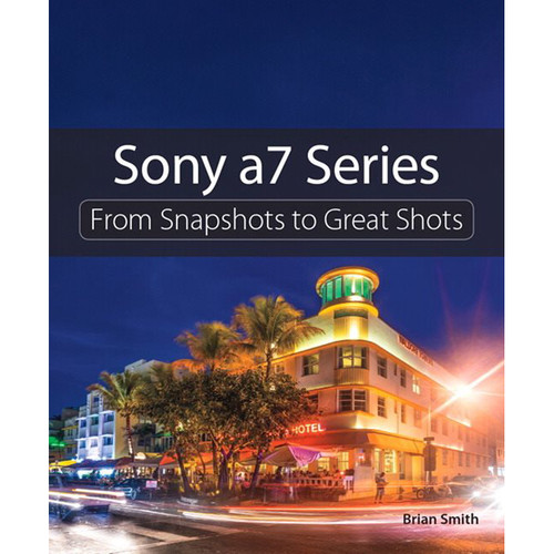 Pearson Education Book: Sony a7 Series: From Snapshots to Great Shots