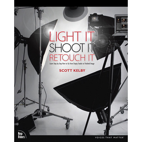 New Riders Light It, Shoot It, Retouch It: Learn Step by Step How to Go from Empty Studio to Finished Image (Book)