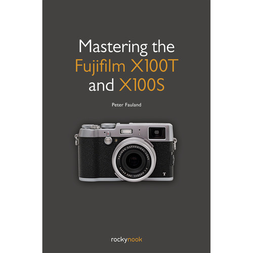 Peter Fauland Mastering the Fujifilm X100T and X100S