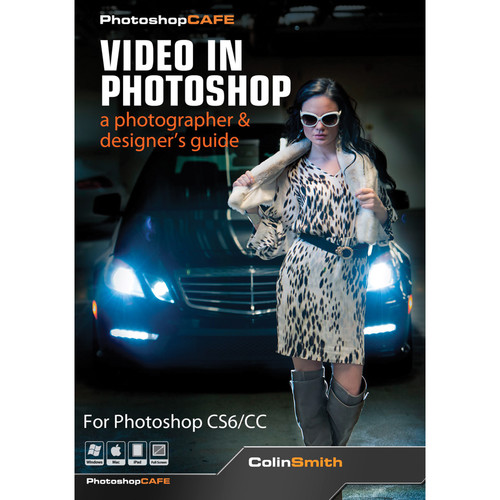 PhotoshopCAFE DVD: Video in Photoshop: a photographer & designer's guide