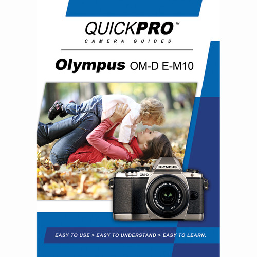 QuickPro DVD: Olympus OM-D E-M10 Instructional Camera Guide