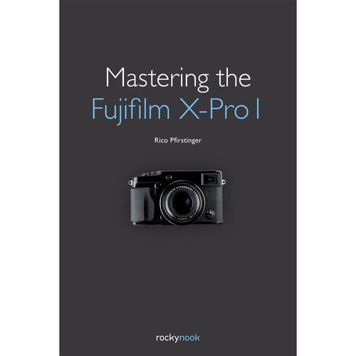 Rico Pfirstinger Book: Mastering the Fujifilm X-Pro1
