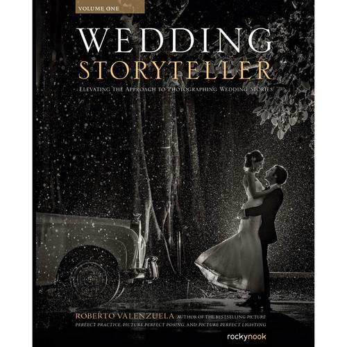 Roberto Valenzuela Wedding Storyteller, Volume 1: Elevating the Approach to Photographing Wedding Stories