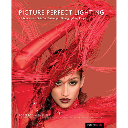 Roberto Valenzuela Picture Perfect Lighting: An Innovative Lighting System for Photographing People
