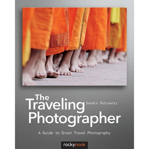 Sandra Petrowitz The Traveling Photographer: A Guide to Great Travel Photography