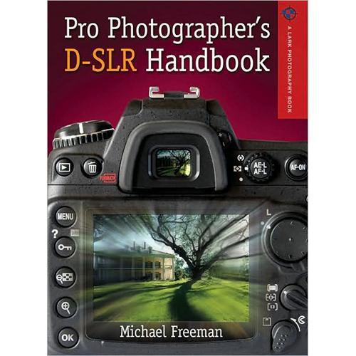 Sterling Publishing Book:  Pro Photographer's D-SLR Handbook by Michael Freeman