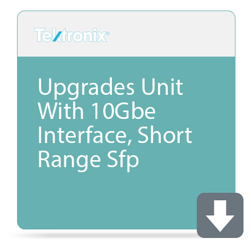 Tektronix Upgrades Unit With 10Gbe Interface, Short Range Sfp (Available On Sen2, Vfy2, Sabr2 Platforms Only)