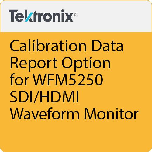 Tektronix Calibration Data Report Option for WFM5250 SDI/HDMI Waveform Monitor
