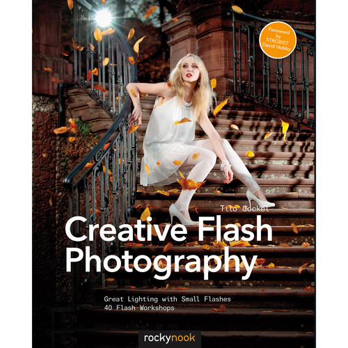 Tilo Gockel Creative Flash Photography: Great Lighting with Small Flashes