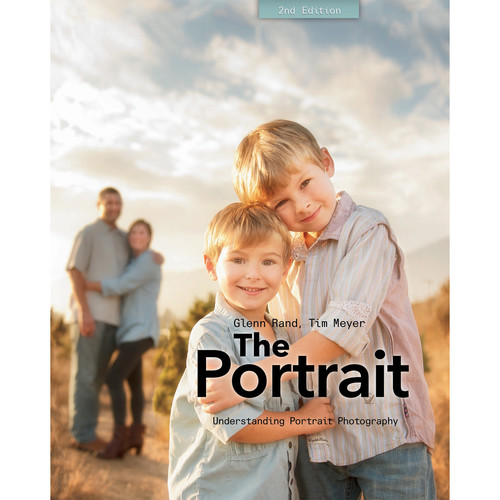 Tim Meyer/Glenn Rand The Portrait, 2nd Edition: Understanding Portrait Photography