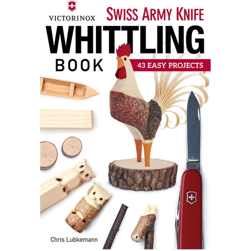 Victorinox Book: Swiss Army Knife Whittling - 43 Easy Projects
