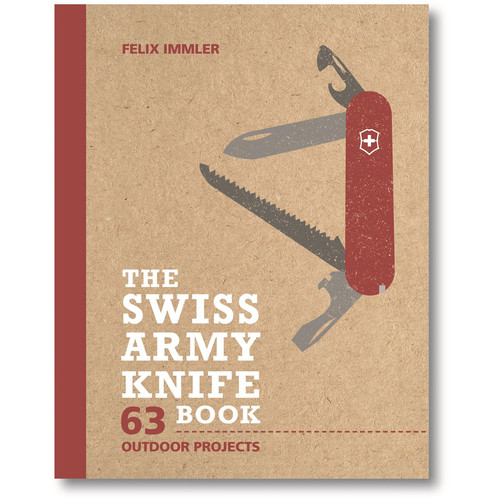 Victorinox Book: The Swiss Army Knife Book: 63 Outdoor Projects