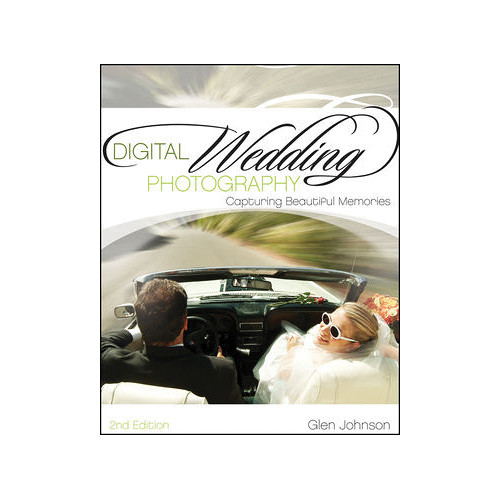 Wiley Publications Book: Digital Wedding Photography: Capturing Beautiful Memories, 2nd Ed.